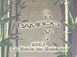 Bamboo Shows 003 - La Boule de Bamboo