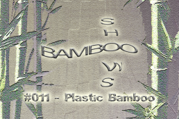 Bamboo Shows 011 - Plastic Bamboo