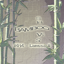 Bamboo Shows 013 - Lamusa II