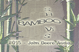 Bamboo Shows 015 - John Deere Audio
