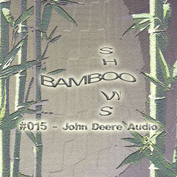 Bamboo Shows 015 - John Deere Audio