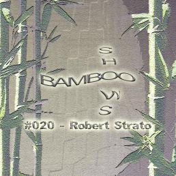 Bamboo Shows 020 - Robert Strato