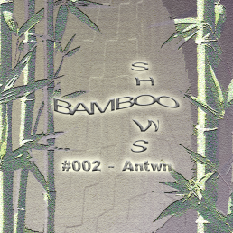Bamboo Shows 002 - Antwn