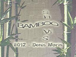 Bamboo Shows 012 - Denis Morin