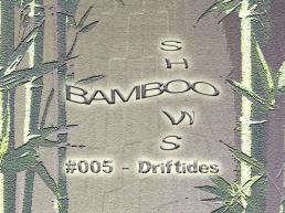 Bamboo Shows 005 - Driftides