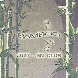 Bamboo Shows 007 - SM CLUB