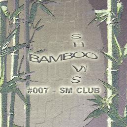 Bamboo Shows 007 - SM CLUB