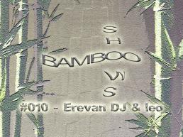 Bamboo Shows 010 - Erevan DJ & leo