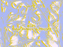 BAMBOO SHOWS 026 – Saku Sahara & Wayatt (Retro Futur) – 10.04.19