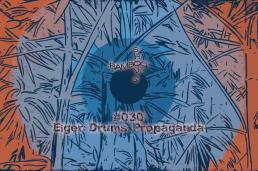BS030 - Eiger Drums Propaganda (Macadam Mambo) - 03.07.2019